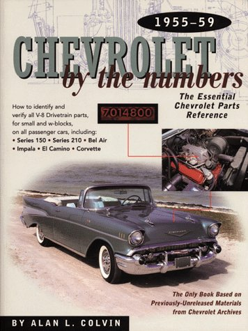 Chevrolet by the Numbers 1955-59: The Essential Cheverolet Parts Reference (Chevrolet by the Numbers)